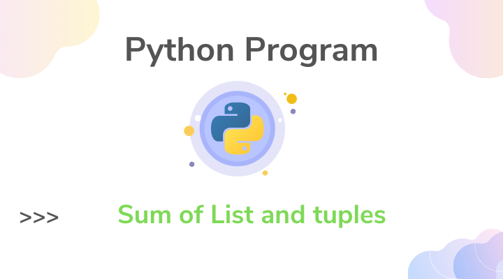 Python Program to sum all elements in List or Tuple