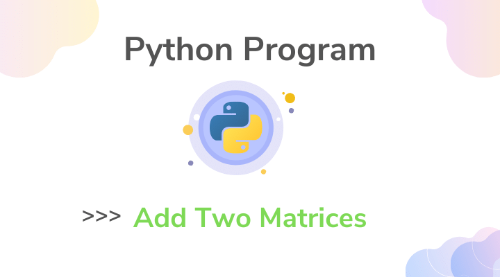 Python Program to Add Two Matrices taking User Input