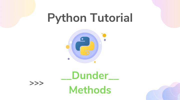 Python Dunder (Special, Magic) Methods List with Tutorial